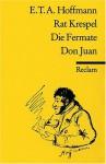 Rat Krespel / Die Fermate / Don Juan - E.T.A. Hoffmann