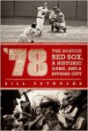 '78: The Boston Red Sox, A Historic Game, and a Divided City - Bill Reynolds