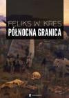Północna granica - Feliks W. Kres