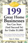 199 Great Home Businesses You Can Start (and Succeed In) for Under $1,000: How to Choose the Best Home Business for You Based on Your Personality Type - Tyler G. Hicks