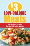 $3 Low-Calorie Meals: Delicious, Low-Cost Dishes That Won't Add to Your Waistline - Ellen Brown