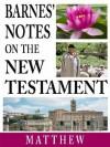 Barnes' Notes on the New Testament-Book of Matthew - Albert Barnes
