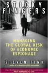 Sticky Fingers: Managing the Global Risk of Economic Espionage - Steven Fink