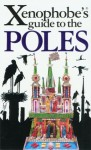 The Xenophobe's Guide to the Poles - Ewa Lipniacka
