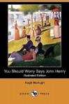You Should Worry Says John Henry (Illustrated Edition) (Dodo Press) - Hugh McHugh, Edward Carey