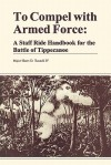 To Compel with Armed Force: A Staff Ride Handbook for the Battle of Tippencanoe - Harry D. Tunnell, Combat Studies Institute, U.S. Department of the Army
