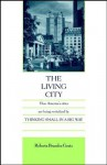 The Living City: How America's Cities Are Being Revitalized by Thinking Small in a Big Way - Roberta Brandes Gratz