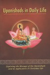 Upanishads In Daily Life: [Exploring The Message Of The Upanishads And Its Application In Everyday Life] - Swami Atmashraddhananda