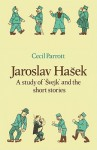 Jaroslav Ha Ek: A Study of Vejk and the Short Stories - Cecil Parrott