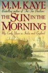 The Sun in the Morning: My Early Years in India and England - M.M. Kaye