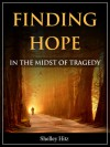 Finding Hope in the Midst of Tragedy - Shelley Hitz