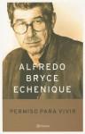 Permiso Para Vivir - Alfredo Bryce Echenique