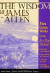 The Wisdom of James Allen : Including As a Man Thinketh, The Path to Prosperity, The Mastery of Destiny, The Way of Peace, and Entering the Kingdom (Radiant Life) - James Allen, Andy Zubko