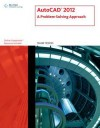AutoCAD 2012: A Problem-Solving Approach - Sham Tickoo