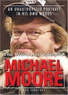 The World According to Michael Moore: A Portrait in His Own Words - Ken Lawrence, Michael Moore