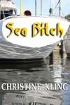 Sea Bitch: Four Tales of Nautical Noir - Christine Kling
