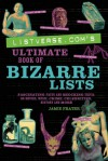 Listverse.com's Ultimate Book of Bizarre Lists: Fascinating Facts and Shocking Trivia on Movies, Music, Crime, Celebrities, History, and More - Jamie Frater