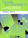 Health Economics for Nurses: Introductory Guide - Stephen Morris