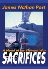 Sacrifices: A Novel of the Vietnam War - James Nathan Post