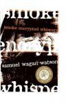 Smoke Encrypted Whispers - Samuel Wagan Watson
