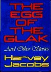 The Egg of the Glak and Other Stories - Harvey Jacobs