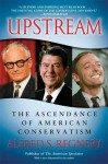 Upstream: The Ascendance of American Conservatism - Alfred S. Regnery