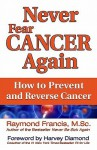 Never Fear Cancer Again: The Revolutionary Solution to Turn Off Cancer Cells (Never Be) - Raymond Francis