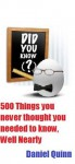 500 Things you never thought you needed to know, Well Nearly - Daniel Quinn