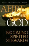 Afire with God: Becoming Spirited Stewards - Betsy Schwartzentraub, Robert Williams, Paul Extrum-Fernandez, Mariellen Sawada