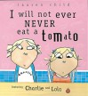 I Will Not Ever Never Eat A Tomato (Charlie & Lola S.) - Lauren Child