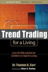 Trend Trading for a Living: Learn the Skills and Gain the Confidence to Trade for a Living - Thomas K. Carr, Alan S. Farley