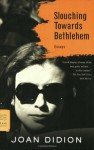 Slouching Towards Bethlehem: Essays - Joan Didion