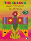 The Cuckoo: The Day the Cuckoo Lost Her Colors -- A Mexican Folk Tale for Unison Voices (Teacher's Handbook) - Sally K. Albrecht, Jay Althouse, Tim Hayden