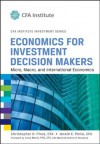 Economics for Investment Decision Makers: Micro, Macro, and International Economics (CFA Institute Investment Series) - Christopher D. Piros, Jerald E. Pinto, Larry Harris
