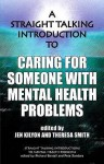 A Straight Talking Introduction To Caring For Someone With Mental Health Problems (Straight Talking Introductions) - Jen Kilyon, Theresa Smith, Pete Sanders, Richard P. Bentall
