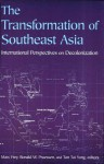 The Transformation of Southeast Asia: International Perspectives on Decolonization - Marc Frey, Ronald W. Pruessen, Tan Tai Yong