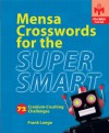 Mensa® Crosswords for the Super Smart: 72 Cranium-Crushing Challenges - Frank Longo