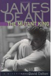 James Dean: The Mutant King: A Biography - David Dalton
