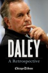 Daley: A Retrospective: A Historical Exploration of Former Chicago Mayor Richard M. Daley - Chicago Tribune