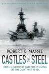Castles of Steel: Britain, Germany and the Winning of the Great War at Sea - Robert K. Massie