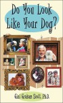 Do You Look Like Your Dog? - Gini Graham Scott