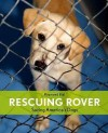 Rescuing Rover: Saving America's Dogs - Raymond Bial
