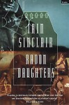 Radon Daughters: A Voyage, Between Art and Terror, from the Mound of Whitechapel to the Limestone Pavements of the Burren - Iain Sinclair