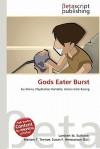 Gods Eater Burst - Lambert M. Surhone, Mariam T. Tennoe, Susan F. Henssonow