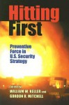 Hitting First: Preventive Force in U.S. Security Strategy - William W. Keller, Gordon R. Mitchell