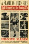A Flame of Pure Fire: Jack Dempsey and the Roaring '20s - Roger Kahn