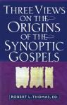 Three Views on the Origins of the Synoptic Gospels - Robert L. Thomas