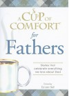 A Cup of Comfort for Fathers: Stories That Celebrate Everything We Love about Dad - Colleen Sell