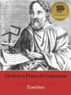 Oration in Praise of Constantine - Enhanced (Illustrated) - Ernest Cushing Richardson, Eusebius, Bieber Publishing