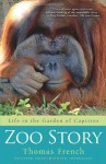 Zoo Story: Life in the Garden of Captives - Thomas French